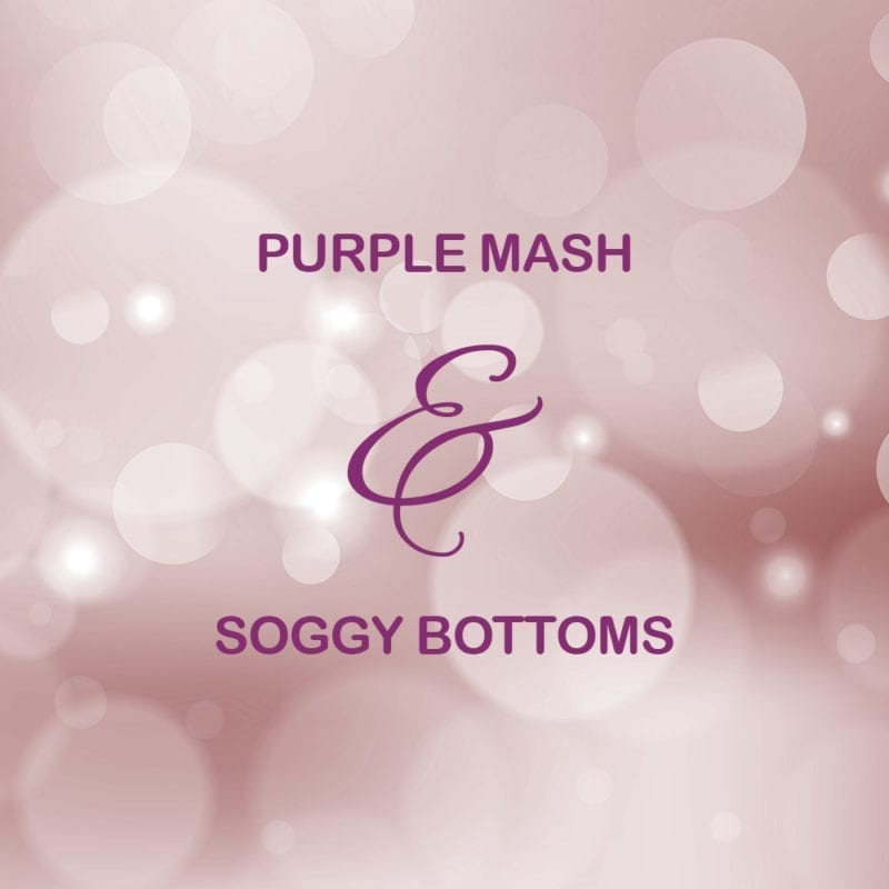 Purple Mash and Soggy Bottoms