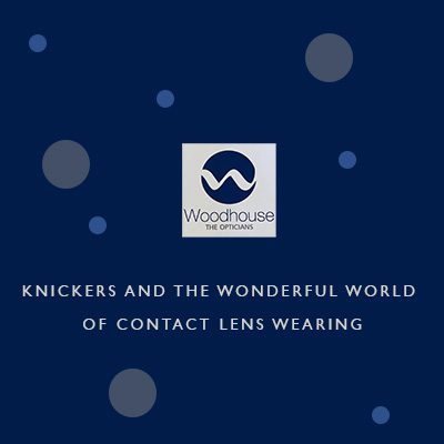 Woodhouse-Opticians-blog-Knickers-and-the-wonderful-world-of-contact-lens-wearing