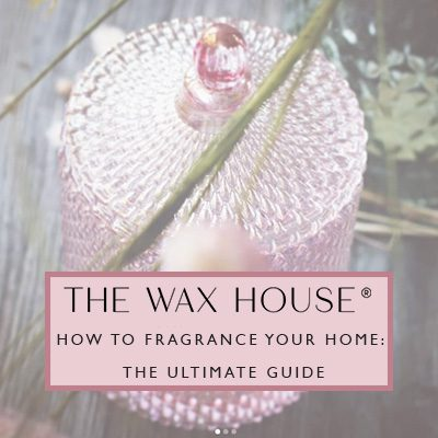 How-To-Fragrance-Your-Home-The-Ultimate-Guide-by-The-Wax-House-on-Pink-Link-Ladies website