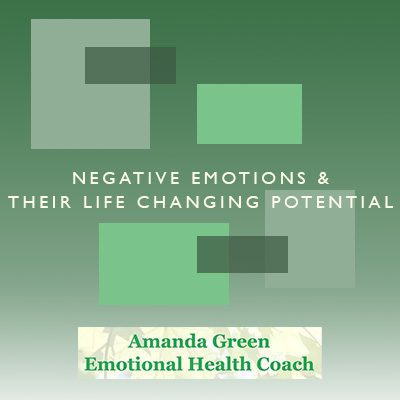 Negative-Emotions-&-their-Life-Changing-Potential-blog-by-Amanda-Green-Emotional-Health-Coach