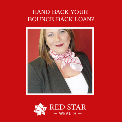Hand Back your Bounce Back Loan by Kristen Cunliffe of Red Star Wealth