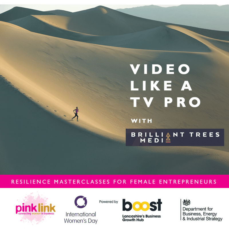 Pink Link and Boost Lancashire Resilience Masterclasses for women in business Video Like A TV Pro with Brilliant Trees Media IWD